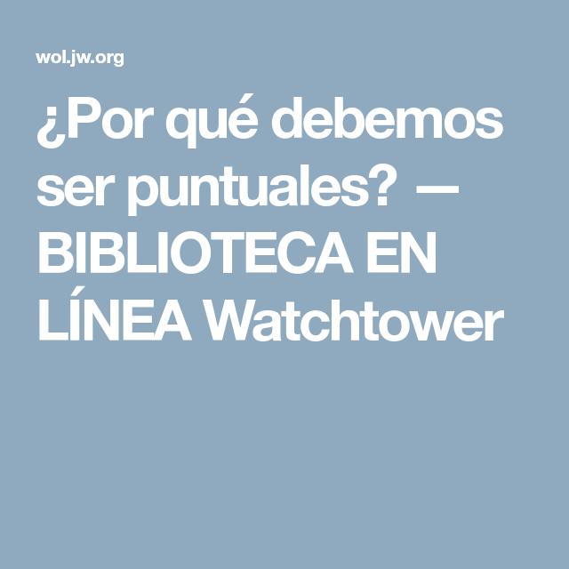Por Qué Debemos Ser Puntuales Biblioteca En Línea Watchtower Jw