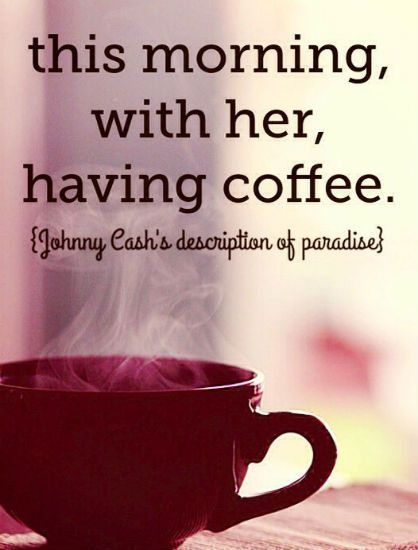 This Morning With Her Having Coffee  Love Quotes