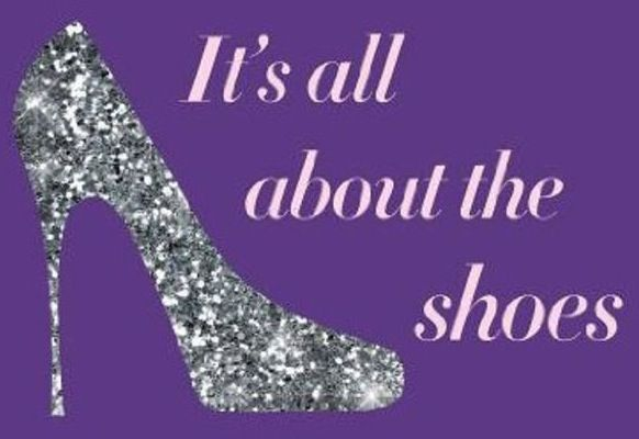 Shoe Quote. It's all about the Shoes