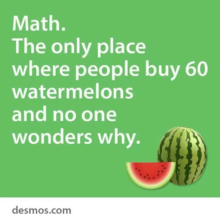 Math Watermelons Teaching Meme Math Quotes Math Geek Funny Math Quotes