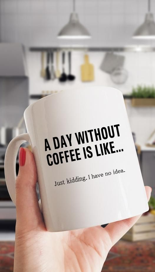 A Day Without Coffee Is Like Funny Coffee Mug