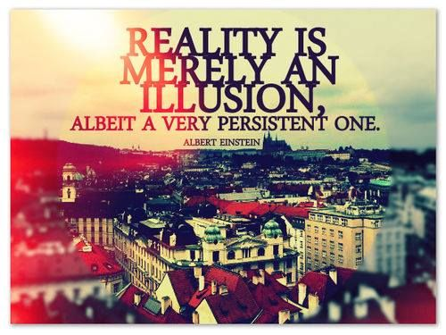 reality is perception. So choose your perspective wisely.