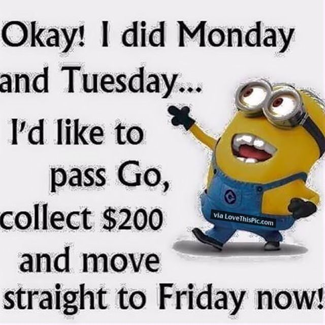 I Want To Pass Go Straight To Friday Minion Minions Wednesday Hump Day Humpday Wednesday Quotes Happy Happy Wednesday Quotes Hump Day Humor Funny Minion Quotes