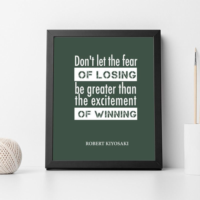 """""""Don't let the fear of losing be greater than the excitement of winning"""" - Robert Kiyosaki Size (Inches): 8x10, 11x14, 16x20, 11x14 Framed w/ Mat or without Mat Paper: 68 lb. Ultra Pro Satin Paper, He"""