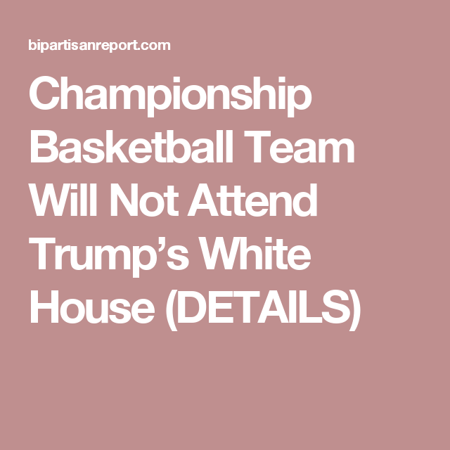 Championship Basketball Team Will Not Attend Trump's White House (DETAILS)