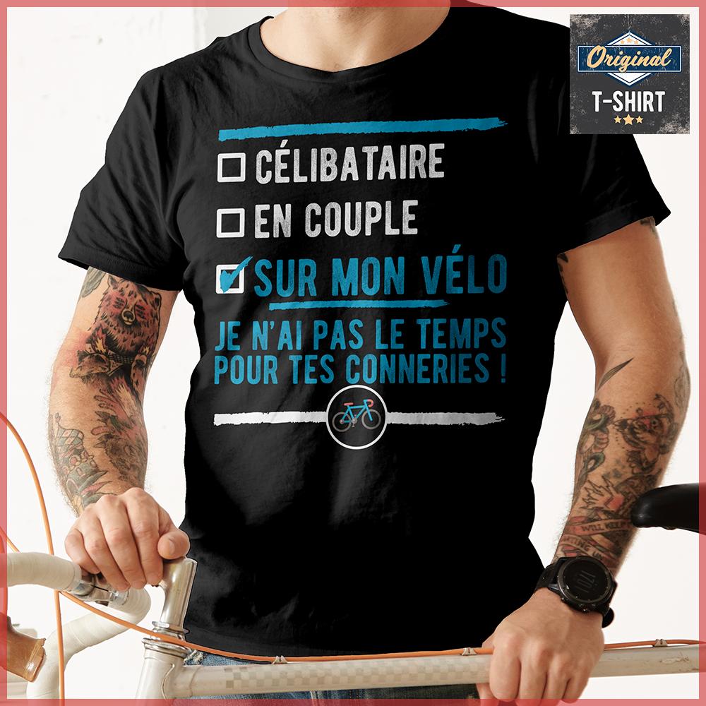 """""""Célibataire en couple sur mon vélo je n'ai pas le temps pour tes conneries"""" Original t-shirt ..."""