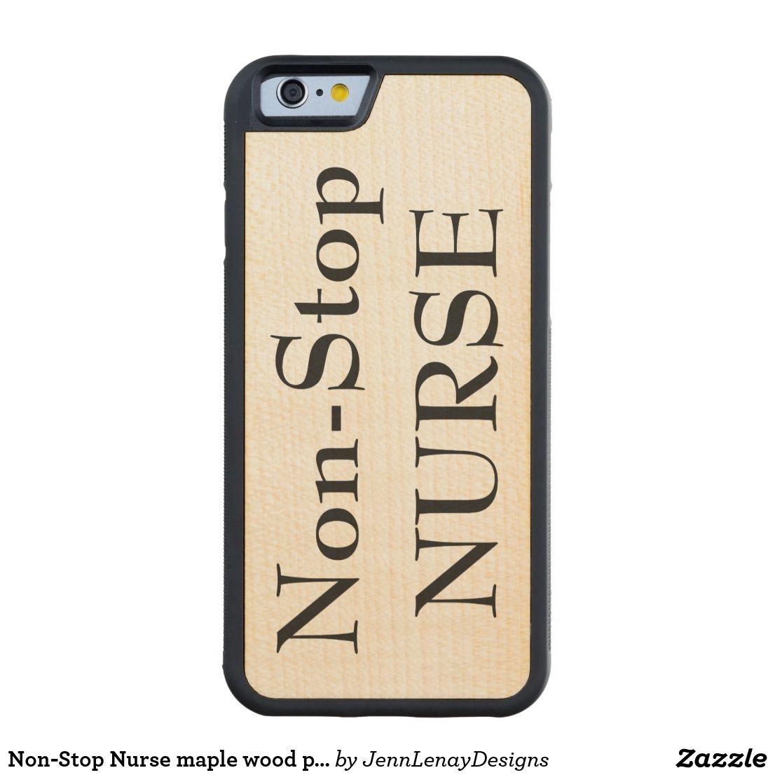 Non-Stop Nurse maple wood phone case #Nurse #Wood #Maple # ...