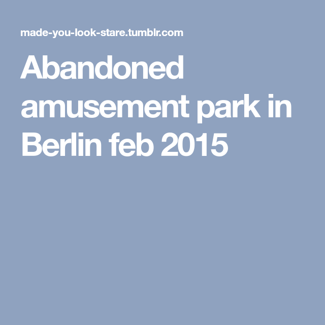 Abandoned Amusement Park In Berlin Feb 2015