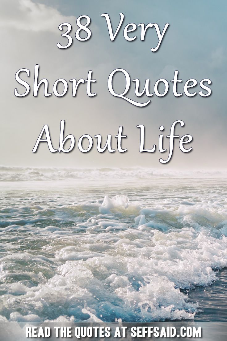38 Very Short Quotes About Life | Very short quotes, Life ...