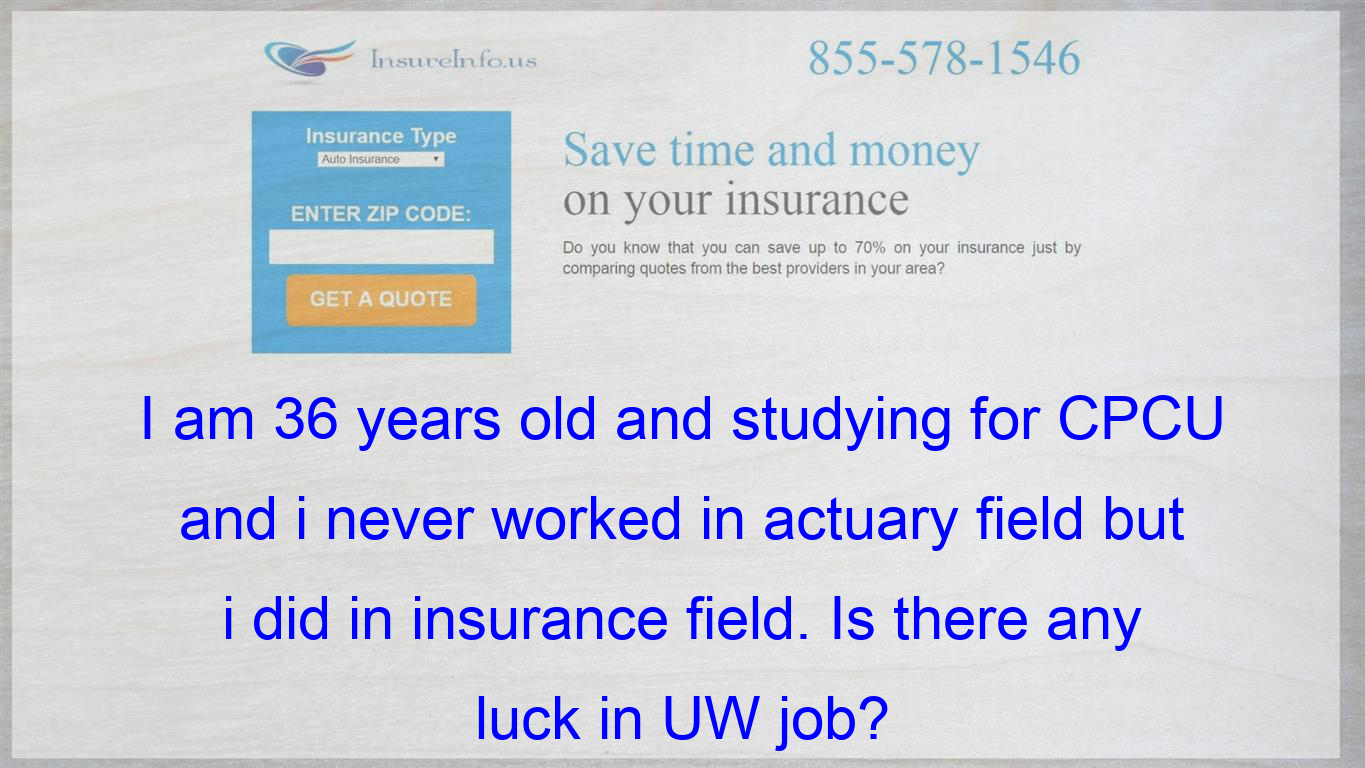 I Am 36 Years Old And Studying For Cpcu And I Never Worked In