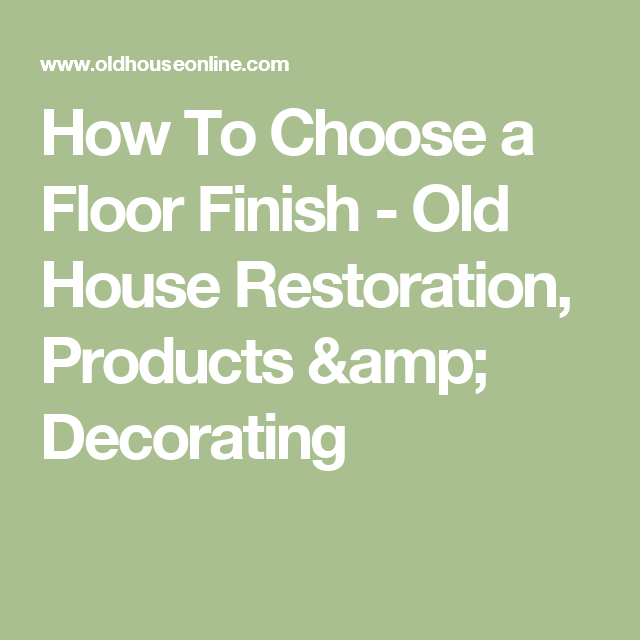 How To Choose a Floor Finish - Old House Restoration, Products & Decorating