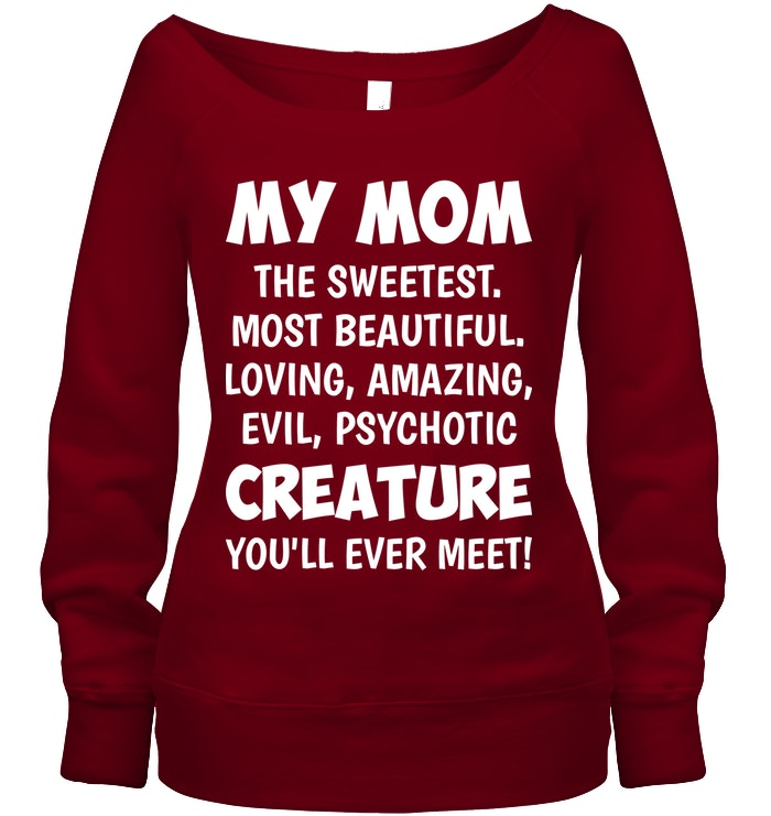 My Mom The Sweetest Most Beautiful Funny Shirts Funny Mugs Funny T Shirts For Woman and Men