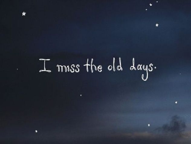 I Miss The Old Days Miss The Old Days Memories Quotes Friends Quotes