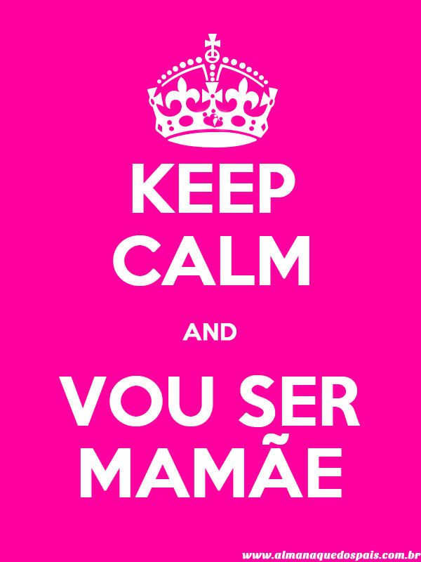Keep Calm And Vou Ser Mamãe Ariadne Baby Father E Keep Calm