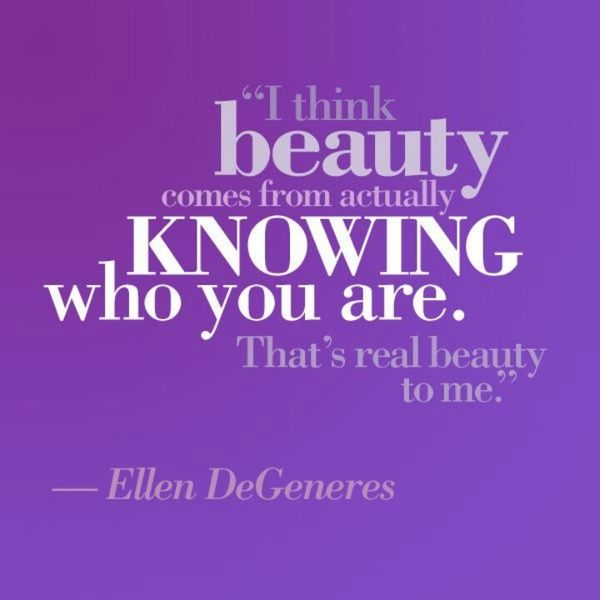 I think beauty comes from knowing who you are. That's real beauty