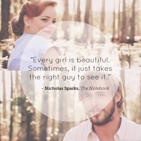Every girl is beautiful. Sometimes, it just takes the right guy to see it, The Notebook #quote #love #beautiful  http://paperproject.it/