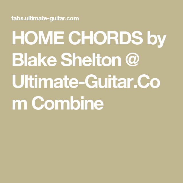 Home Chords By Blake Shelton Ultimate Guitar Combine Guitar