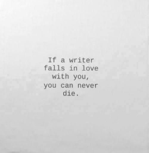 If a writer falls in love with you,...