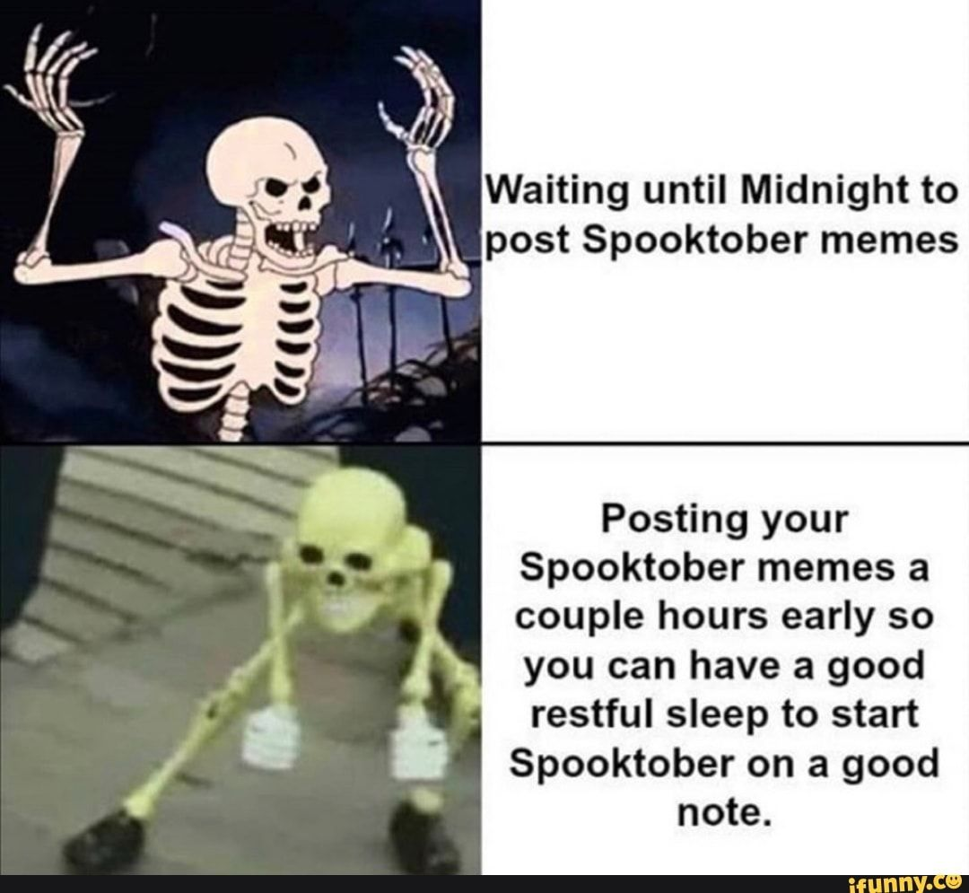 Waiting Until Midnight To Post Spooktober Memes Posting Your Spooktober Memes A Couple Hours Early So You Can Have A Good Restful Sleep To Start Spooktober On A Spooktober Memes Memes About 674 results (0.05 seconds). spooktober memes