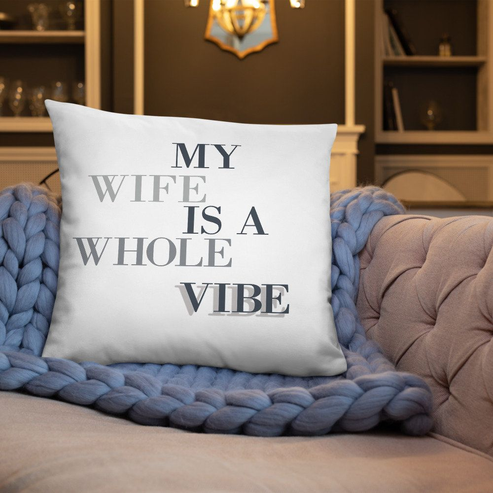 My Wife Is A Whole Vibe Basic Pillow, Wifey Gift, Pillow, Decor That Loves, Wife ViIbes, Good Vibes, Gift For Wife #giftforwife #men #christmasgift #women #gifts #wifeyvibes #vibes #wife #greatgifts #holiday