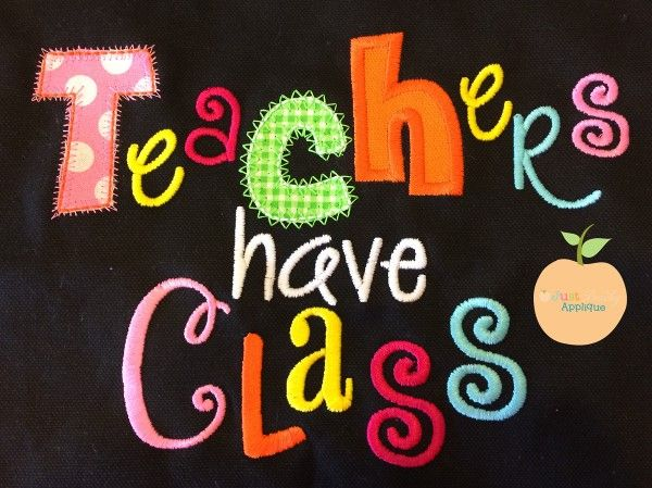 Teachers have class saying design appliques & embroidery