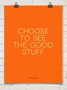 Choose to see the good stuff. So... look out for orange