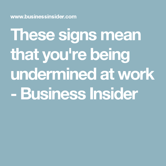 These signs mean that you're being undermined at work - Business Insider