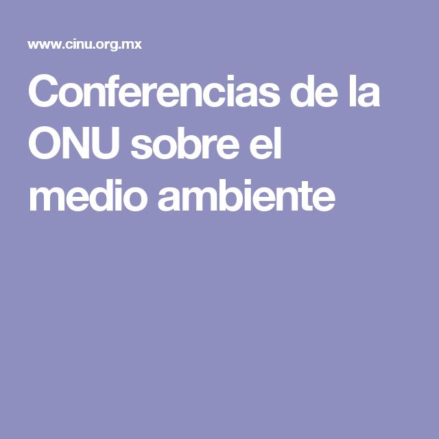 Conferencias de la ONU sobre el medio ambiente