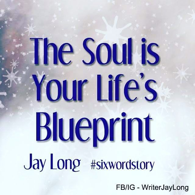 The soul is your lifes blueprint sixwordstory for the december the soul is your lifes blueprint sixwordstory for the december pfsixwordchallenge hosted by malvernweather Image collections