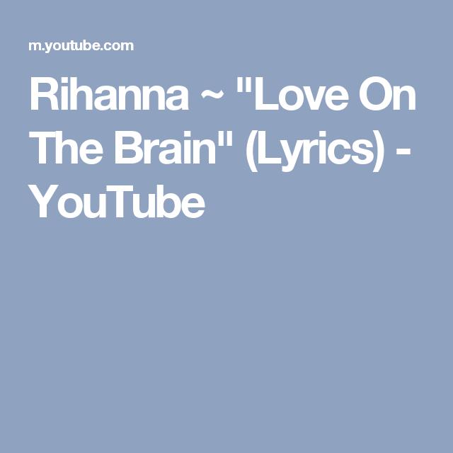 Rihanna Love On The Brain Lyrics Youtube Rihanna Love Lyrics Rihanna