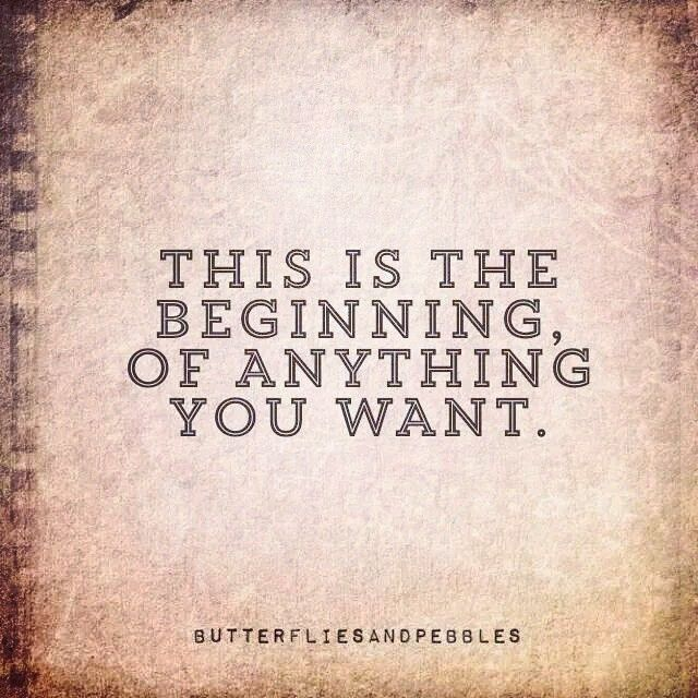 This Is The Beginning Of Anything You Want Life Lesson Quotes Life Quotes Cute Quotes