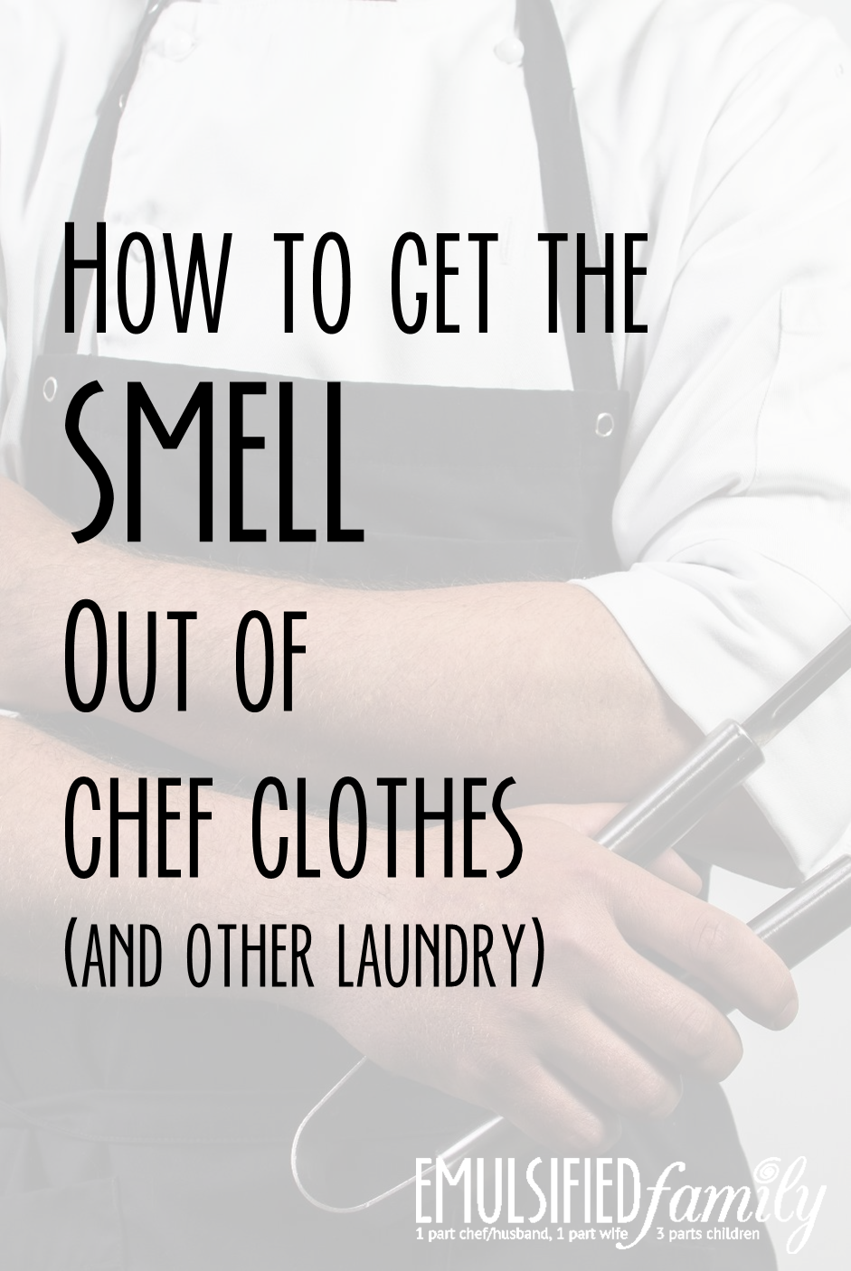 how to get the smell out of chef clothes and other laundry emulsified family blog chef. Black Bedroom Furniture Sets. Home Design Ideas