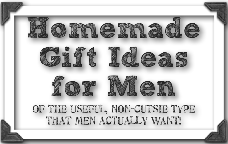 home made gifts for men new house designs