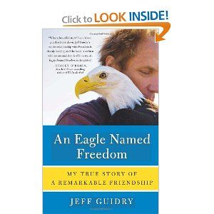 An Eagle Named Freedom: My True Story of a Remarkable Friendship...Something to look into