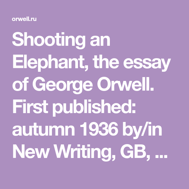 Shooting An Elephant The Essay Of George Orwell First Published Autumn 1936 By In New Writing Gb London Adventure Quote Change Strong Quotes On