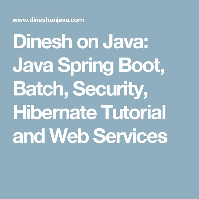 Dinesh on Java: Java Spring Boot, Batch, Security, Hibernate