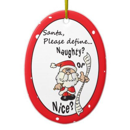 Santa Define Naughty Or Nice Ceramic Ornament Zazzle Com Ornament Drawing Holiday Christmas Gifts Ornaments