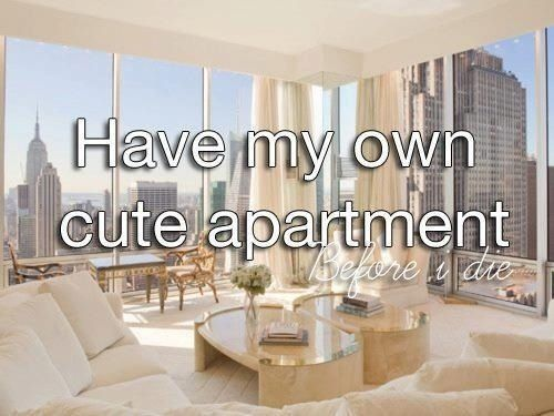Bucket List Have My Own Cute Apartment