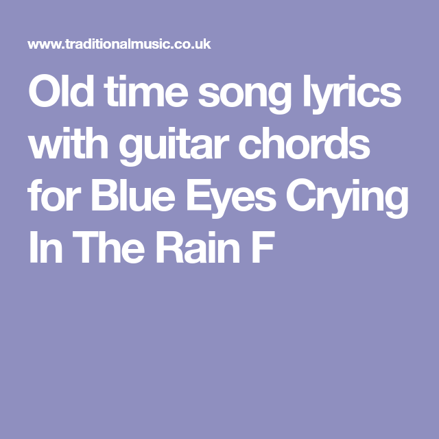 Old time song lyrics with guitar chords for Blue Eyes Crying In The ...