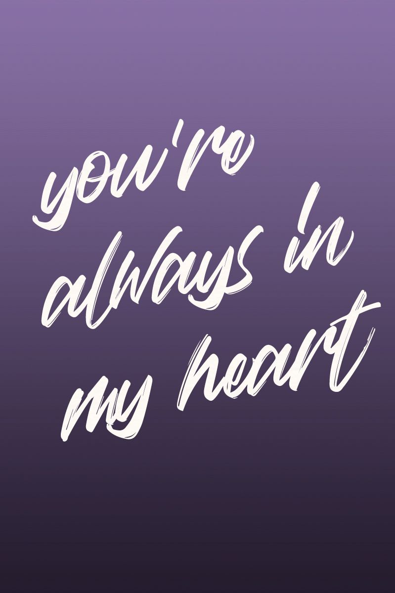 You Re Always In My Heart Quote My Heart Quotes Heart Quotes Strong Quotes