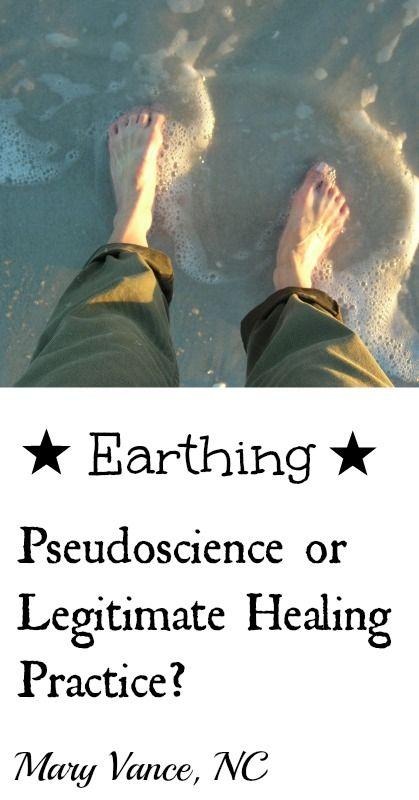 Earthing: Pseudoscience or Legitimate Healing Practice? - Mary Vance, NC