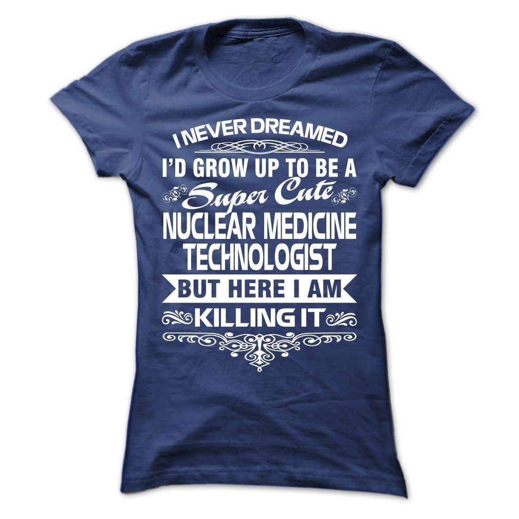 Nuclear Medicine Technologist Nursing shirts