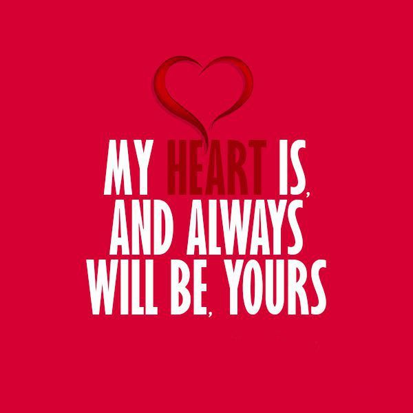 Love Quotes Love Thoughts My Heart Is Always Will Be Yours It Custom Heart Cool Love