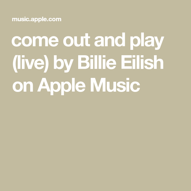 Come Out And Play Live By Billie Eilish On Apple Music Billie Eilish Apple Music Coming Out