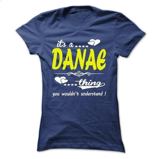 its a DANAE Thing You Wouldnt Understand ! - T Shirt, H - #black hoodie #vintage sweater. I WANT THIS => https://www.sunfrog.com/Names/its-a-DANAE-Thing-You-Wouldnt-Understand--T-Shirt-Hoodie-Hoodies-YearName-Birthday-32824017-Ladies.html?68278