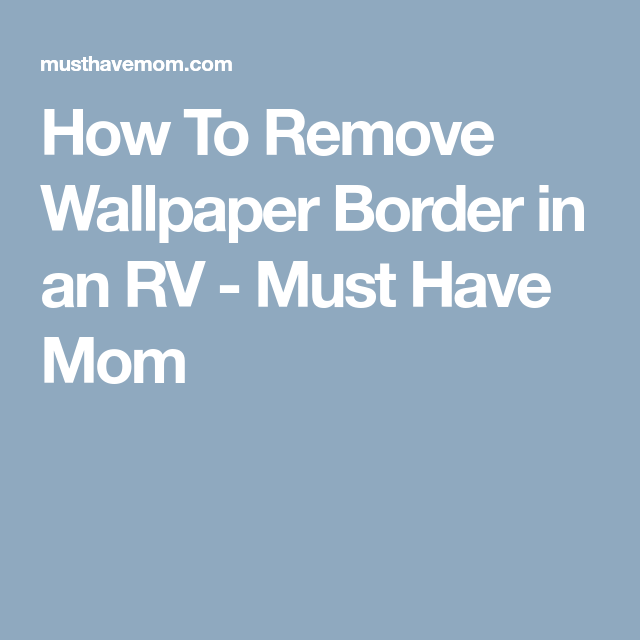 how to remove wallpaper border in an rv lakehouse rv makeover remove wallpaper borders camper. Black Bedroom Furniture Sets. Home Design Ideas