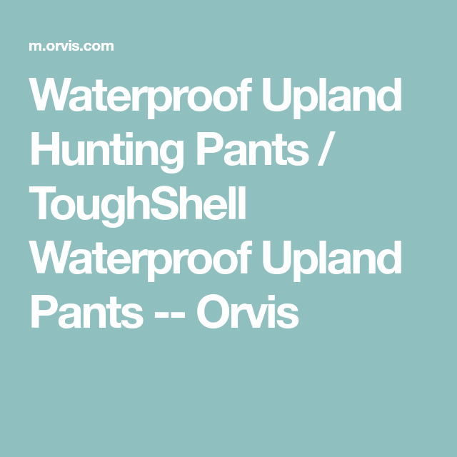 5ea90215d66d1 Waterproof Upland Hunting Pants / ToughShell Waterproof Upland Pants --  Orvis