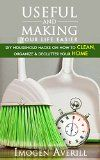 DIY: DIY Projects. 98 Useful & Making Your Life Easier DIY Household Hacks On How To Clean, Organize & Declutter Your Home!: (DIY Projects, diy household hacks, diy Speed Cleaning) - DIY: DIY Projects. 98 Useful & Making Your Life Easier DIY Household Hacks On How To Clean, Organize & Declutter Your Home!: (DIY Projects, diy household hacks, diy Speed Cleaning)   DIY: DIY Projects  98 Useful & Making Your Life Easier DIY Household Hacks On How To Clean,