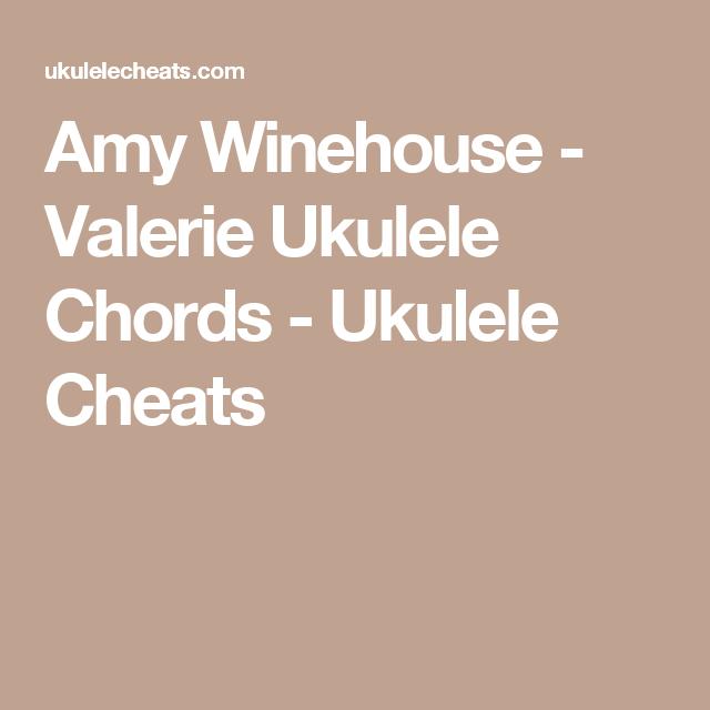 Amy Winehouse Valerie Ukulele Chords Ukulele Cheats Uke Stuff