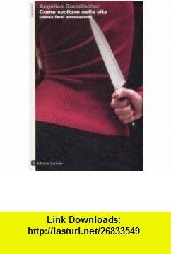 Come svoltare nella vita (senza farsi ammazzare) (9788872020333) Ang�lica Gorodischer , ISBN-10: 8872020336  , ISBN-13: 978-8872020333 ,  , tutorials , pdf , ebook , torrent , downloads , rapidshare , filesonic , hotfile , megaupload , fileserve